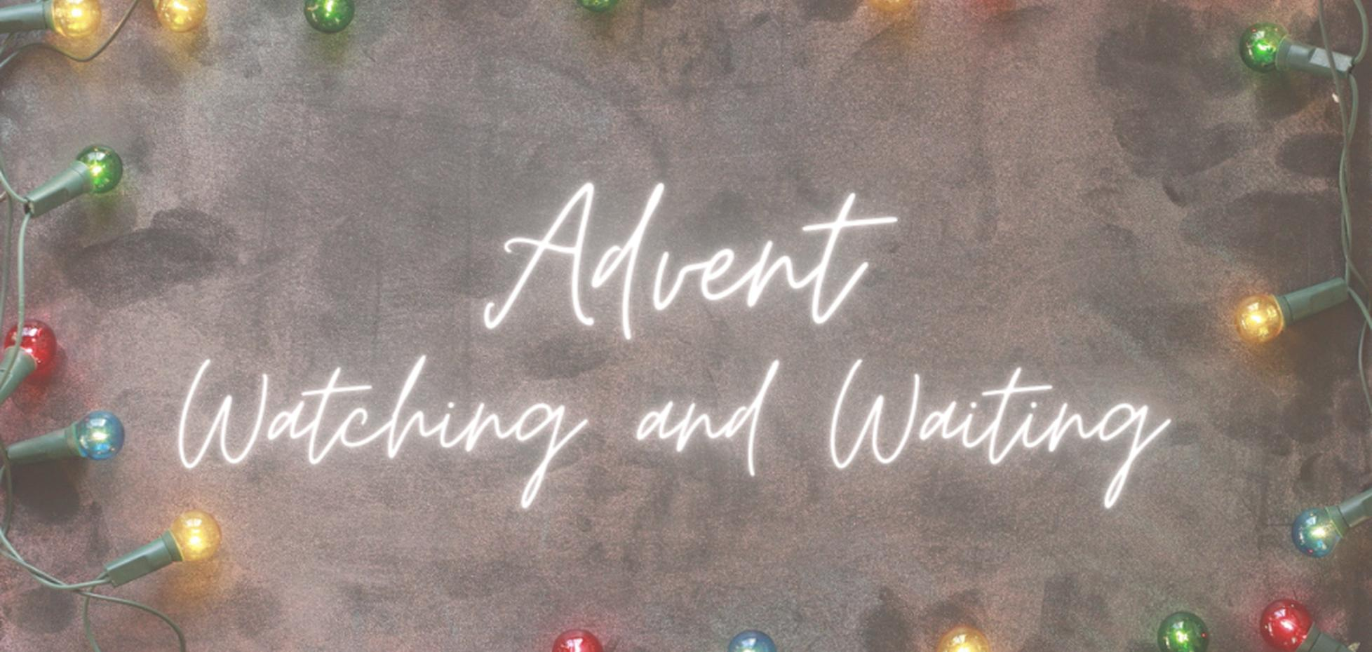 Advent: waiting and watching