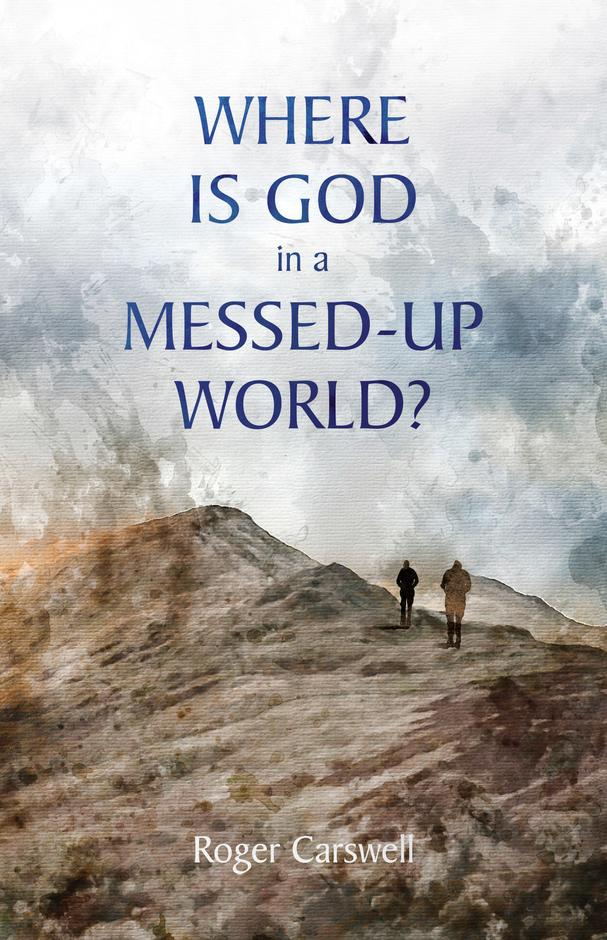 Where Is God In a Messed–Up World?