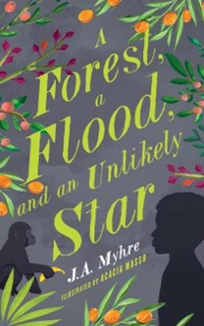 A Forest, A Flood and an Unlikely Star by J A Myhre