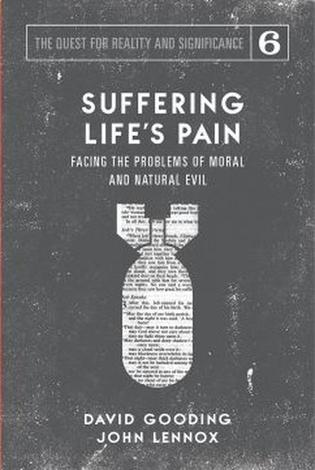 Suffering Life's Pain: Facing the Problems of Moral and Natural Evil ~ David Gooding and John Lennox by David Gooding and John Lennox