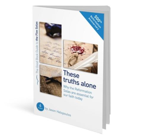 The Five Solas: These truths alone by Jason Helopoulos
