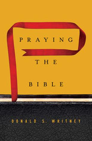 Praying the Bible by Donald S Whitney