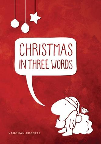 Christmas In Three Words by Vaughan Roberts