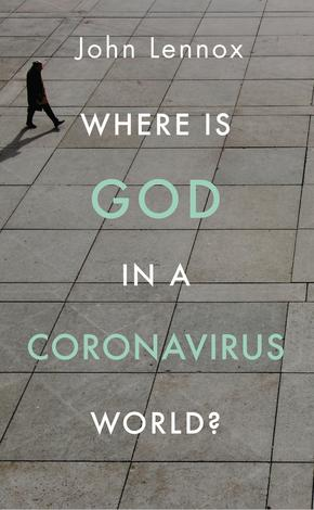 Where is God in a Coronavirus World? ~ John Lennox by John Lennox