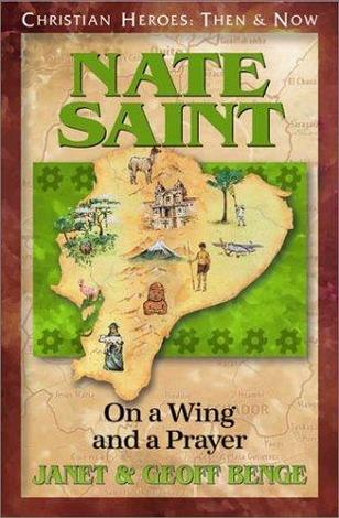 Nate Saint: On a Wing and A Prayer by Geoff Benge