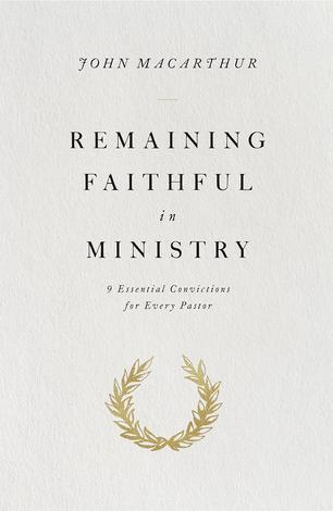 Remaining Faithful in Ministry by John MacArthur