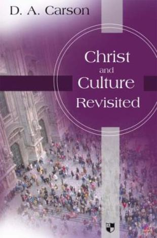 Christ and Culture Revisited by D A Carson