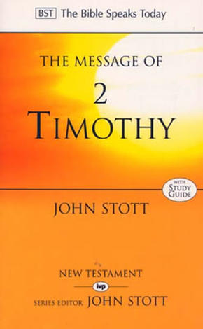 The Message of 2 Timothy by John Stott