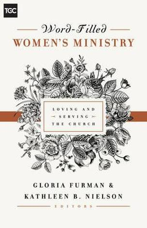 Word–Filled Women's Ministry by Gloria Furman and Kathleen Nielson