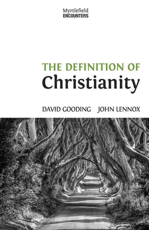 The Definition of Christianity by David Gooding and John Lennox