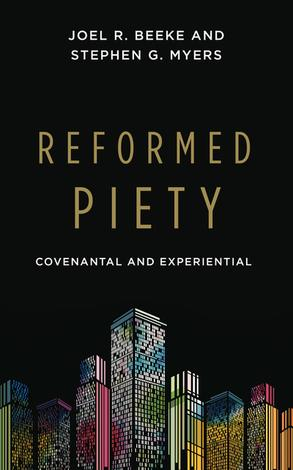 Reformed Piety by Stephen G. Myers and Joel Beeke