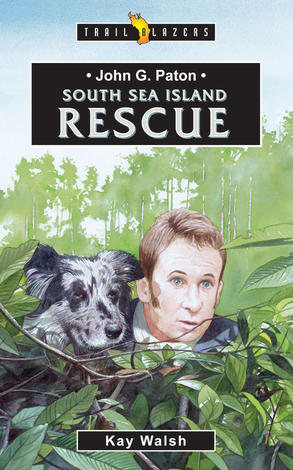 John G Paton - South Sea Island Rescue by Kay Walsh