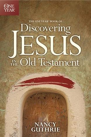 The One Year Book of Discovering Jesus in the Old Testament by Nancy Guthrie