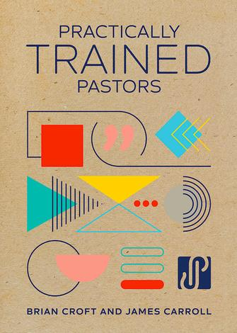 Practically Trained Pastors by Brian Croft and James B Carroll