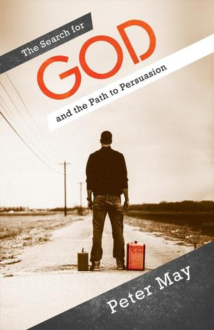 The Search for God and the Path to Persuasion by Peter May