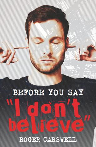 Before You Say I Don't Believe by Roger Carswell