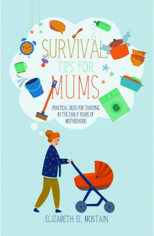 Survival Tips for Mums by Elizabeth El Mostain