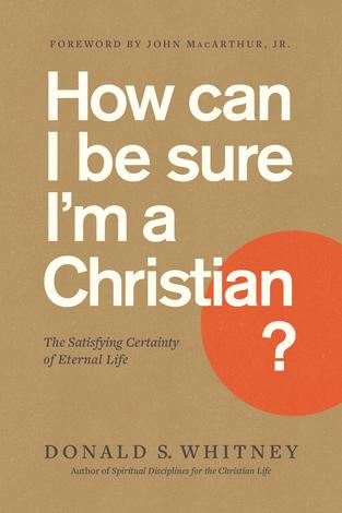 How Can I Be Sure I'm a Christian? by Donald S Whitney