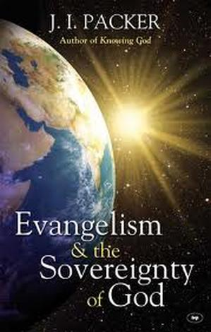 Evangelism and The Sovereignty of God by J I Packer