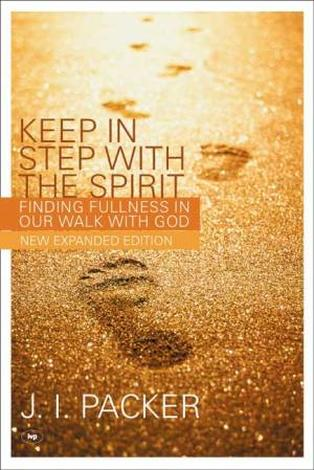Keep In Step With The Spirit by J I Packer