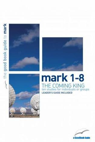 Mark 1–8 [Good Book Guide] by Tim Chester