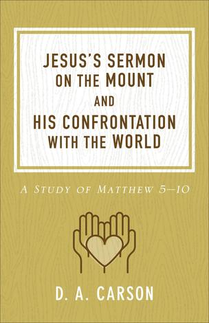 Jesus's Sermon on the Mount and His Confrontation with the World by D A Carson
