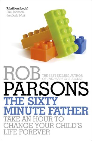 The Sixty Minute Father by Rob Parsons