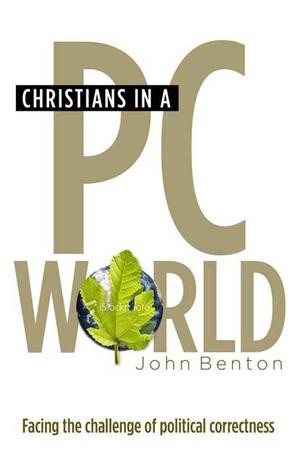 Christians in a PC world by John Benton