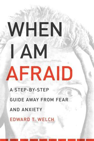 When I Am Afraid by Ed Welch