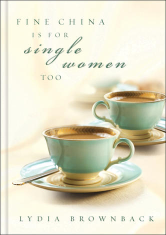 Fine China Is for Single Women Too by Lydia Brownback