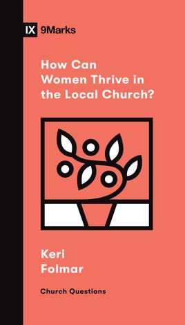 How Can Women Thrive in the Local Church? by Keri Folmar