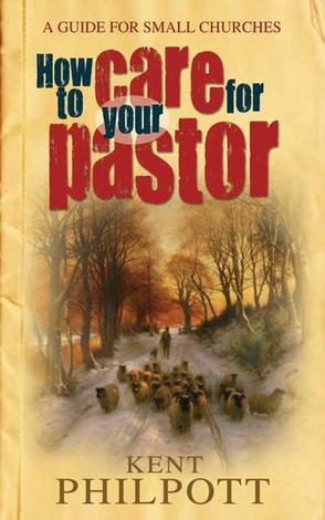 How To Care for Your Pastor by Kent Philpott