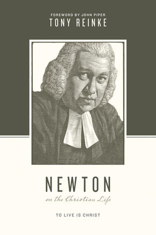Newton on the Christian Life by Tony Reinke