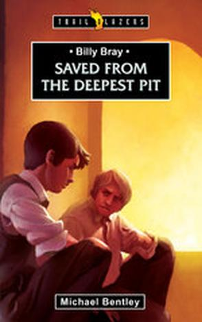 Billy Bray; Saved From The Deepest Pit by Michael Bentley