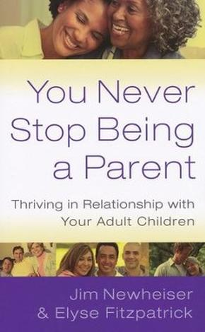 You Never Stop Being a Parent by Elyse Fitzpatrick and Jim Newheiser