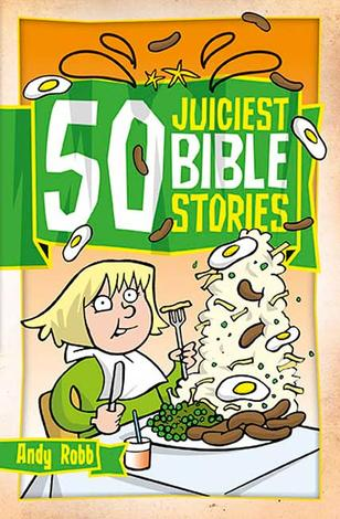 50 Juiciest Bible Stories by Andy Robb