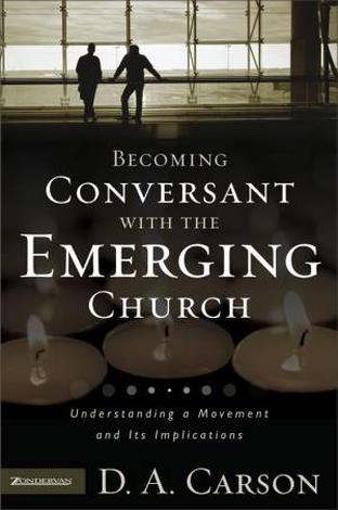 Becoming Conversant with the Emerging Church by D A Carson
