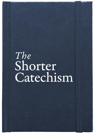 The Shorter Catechism by