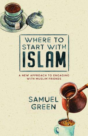 Where to Start with Islam by Samuel Green