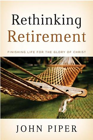 Rethinking Retirement by John Piper