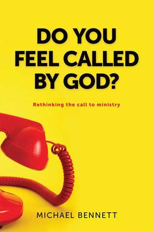 Do You Feel Called by God? by Michael Bennett