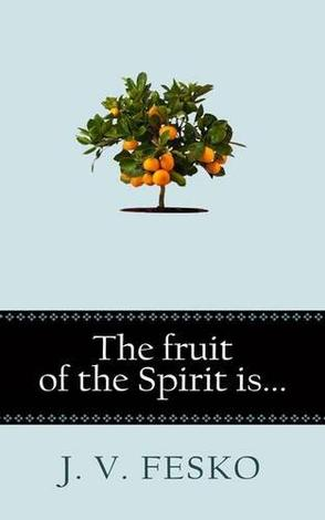 The Fruit Of The Spirit Is by John V Fesko