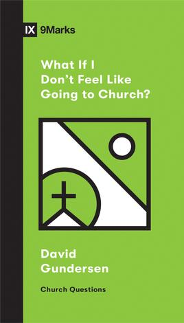 What If I Don't Feel Like Going to Church? ~ David Gundersen by David Gunderson