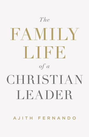 The Family Life of a Christian Leader by Ajith Fernando