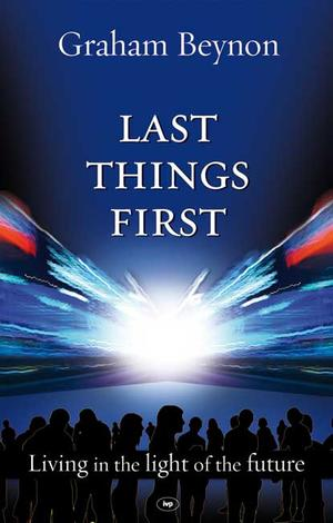 Last Things First by Graham Beynon