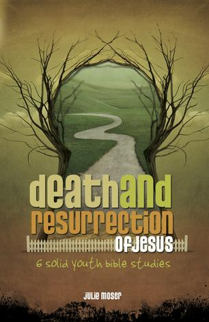 Death and Resurrection of Jesus by Julie Moser