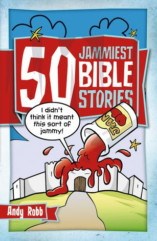 50 Jammiest Bible Stories by Andy Robb