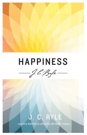 Happiness by J C Ryle and Mary Davis