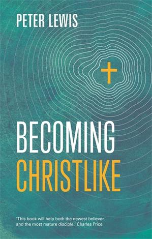 Becoming Christlike by Peter Lewis
