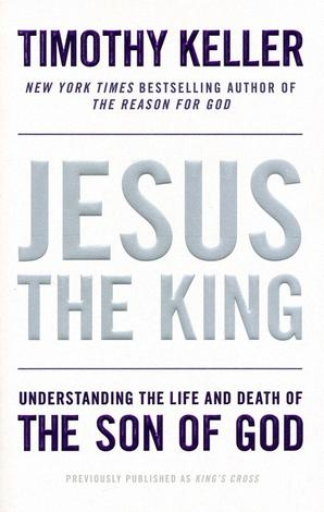 Jesus the King by Timothy Keller
